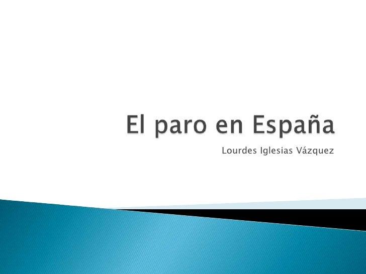 El paro en España<br />Lourdes Iglesias Vázquez<br />