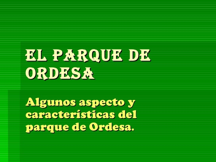 El parque de Ordesa Algunos aspecto y características del parque de Ordesa .