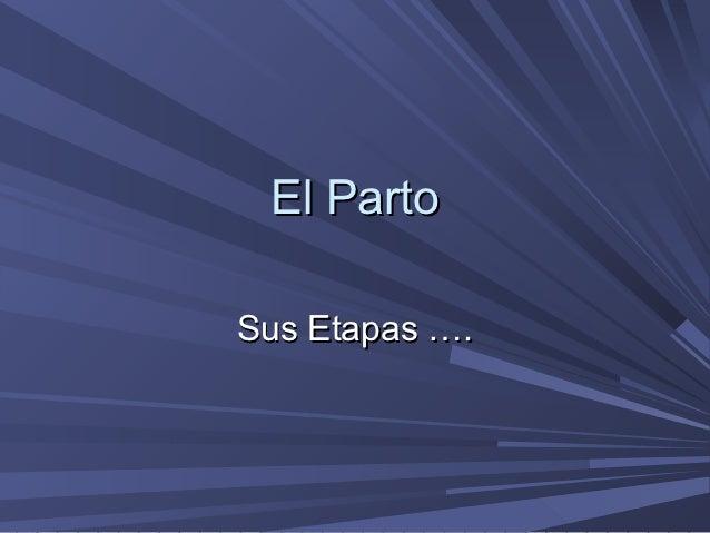El PartoSus Etapas ….