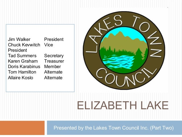 ELIZABETH LAKE Presented by the Lakes Town Council Inc. (Part Two) 1 Jim Walker President Chuck Kevwitch Vice President Ta...