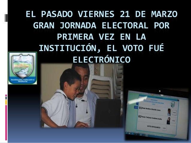 EL PASADO VIERNES 21 DE MARZO GRAN JORNADA ELECTORAL POR PRIMERA VEZ EN LA INSTITUCIÓN, EL VOTO FUÉ ELECTRÓNICO
