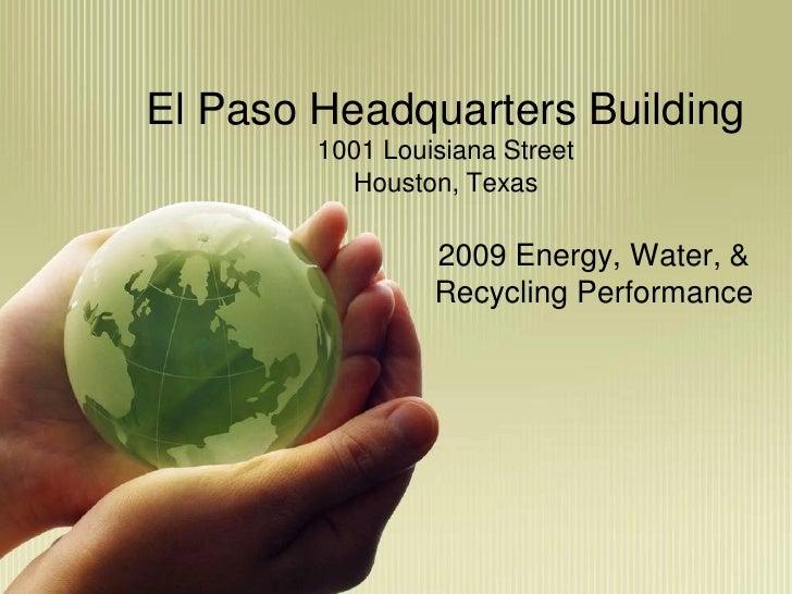 El Paso Headquarters Building         1001 Louisiana Street           Houston, Texas                   2009 Energy, Water,...
