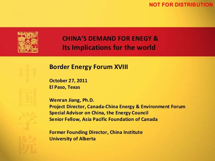 Border Energy Forum XVIII October 27, 2011 El Paso, Texas Wenran Jiang, Ph.D. Project Director, Canada-China Energy & Envi...