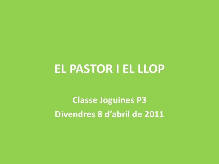 EL PASTOR I EL LLOP<br />Classe Joguines P3<br />Divendres 8 d'abril de 2011<br />