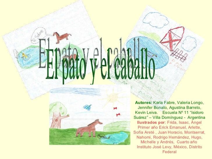 El pato y el caballo Autores:  Karla Fabre, Valeria Longo, Jennifer Bonato, Agustina Barreto, Kevin Leiva.  Escuela Nº 11 ...