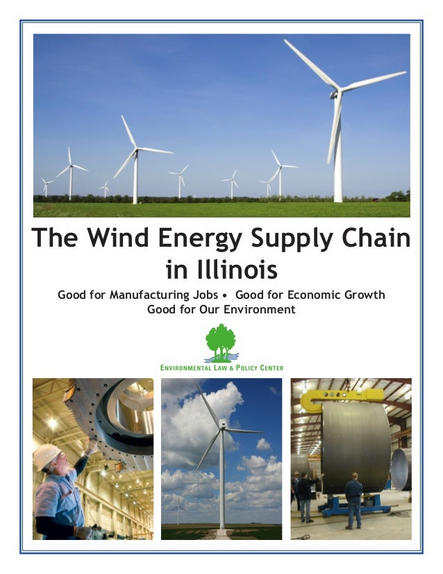 The Wind Energy Supply Chain in Illinois Good for Manufacturing Jobs • Good for Economic Growth Good for Our Environment