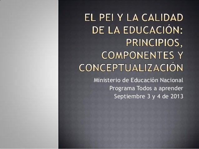 Ministerio de Educación Nacional Programa Todos a aprender Septiembre 3 y 4 de 2013
