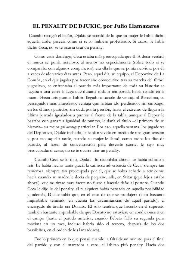 EL PENALTY DE DJUKIC, por Julio Llamazares Cuando recogió el balón, Djukic se acordó de lo que su mujer le había dichoaque...
