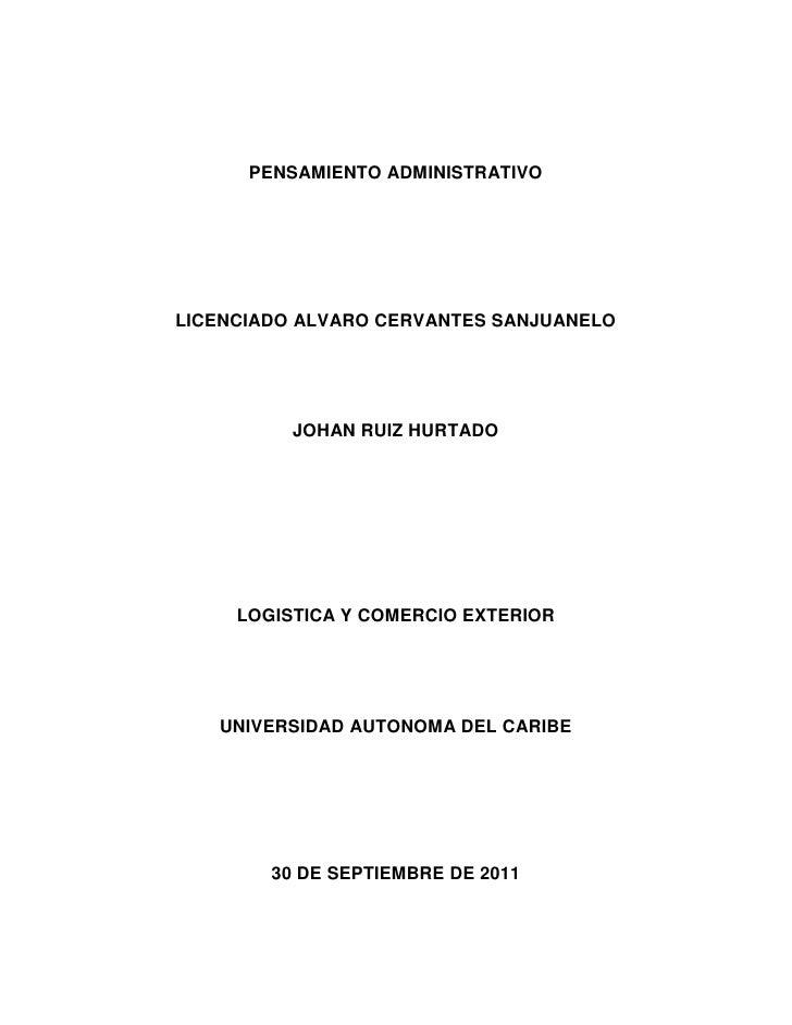 PENSAMIENTO ADMINISTRATIVO<br />LICENCIADO ALVARO CERVANTES SANJUANELO<br />JOHAN RUIZ HURTADO<br />LOGISTICA Y COMERCIO E...