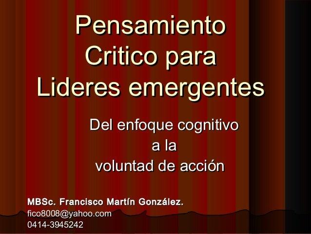 PensamientoPensamiento Critico paraCritico para Lideres emergentesLideres emergentes Del enfoque cognitivoDel enfoque cogn...