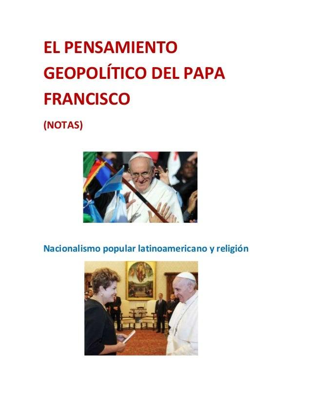 EL PENSAMIENTOGEOPOLÍTICO DEL PAPAFRANCISCO(NOTAS)Nacionalismo popular latinoamericano y religión