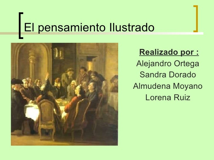 El pensamiento Ilustrado <ul><li>Realizado por :   </li></ul><ul><li>Alejandro Ortega </li></ul><ul><li>Sandra Dorado </li...