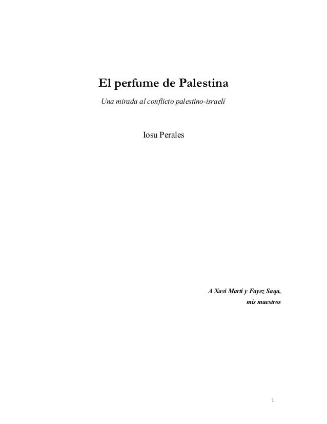 El perfume de Palestina Una mirada al conflicto palestino-israelí Iosu Perales A Xavi Martí y Fayez Saqa, mis maestros 1
