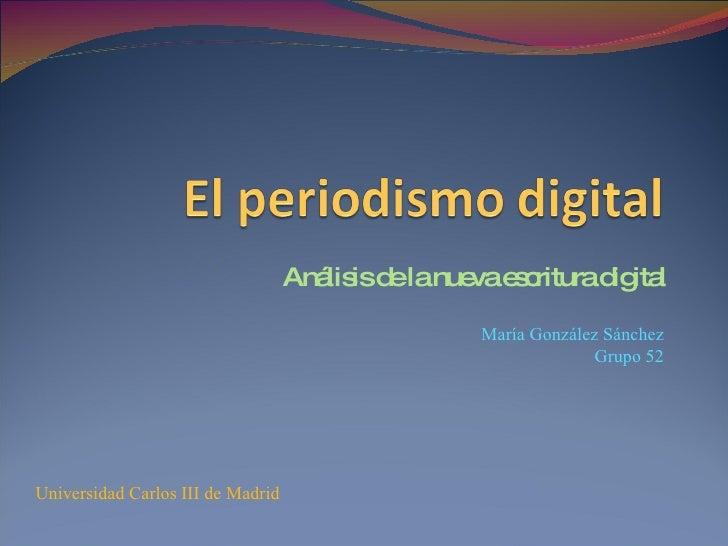 Análisis de la nueva escritura digital María González Sánchez Grupo 52 Universidad Carlos III de Madrid