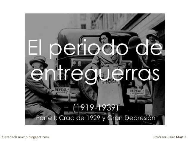 El periodo de entreguerras (1919-1939) Parte I: Crac de 1929 y Gran Depresión fueradeclase-vdp.blogspot.com Profesor: Jair...