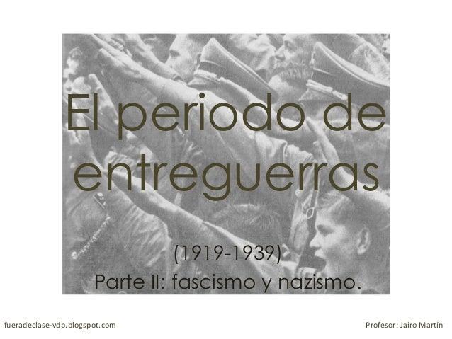 El periodo de entreguerras (1919-1939) Parte II: fascismo y nazismo. fueradeclase-vdp.blogspot.com Profesor: Jairo Martín