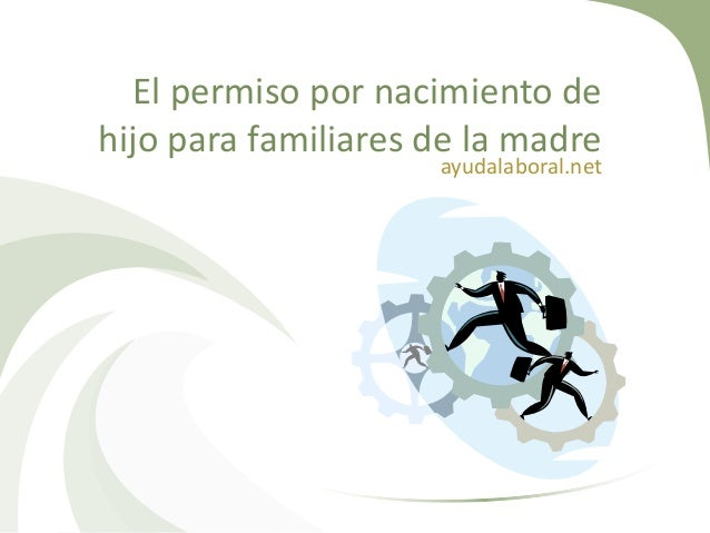 El permiso por nacimiento de hijo para familiares de la madre ayudalaboral.net