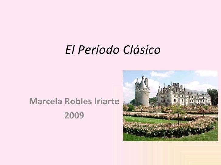El Período Clásico Marcela Robles Iriarte 2009