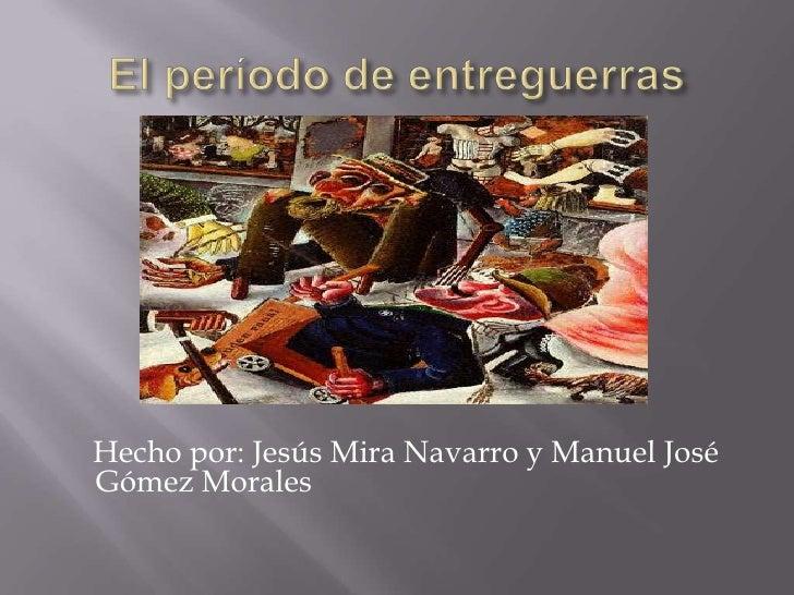 Hecho por: Jesús Mira Navarro y Manuel JoséGómez Morales