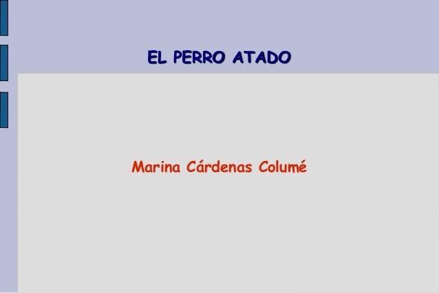 EL PERRO ATADO  Marina Cárdenas Columé