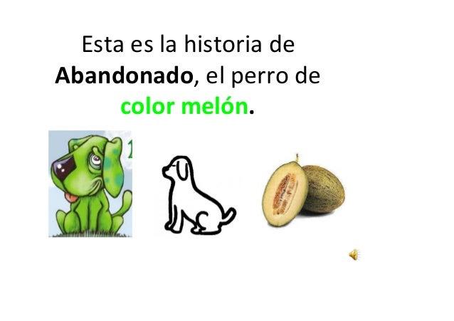 Esta es la historia deAbandonado, el perro de      color melón.