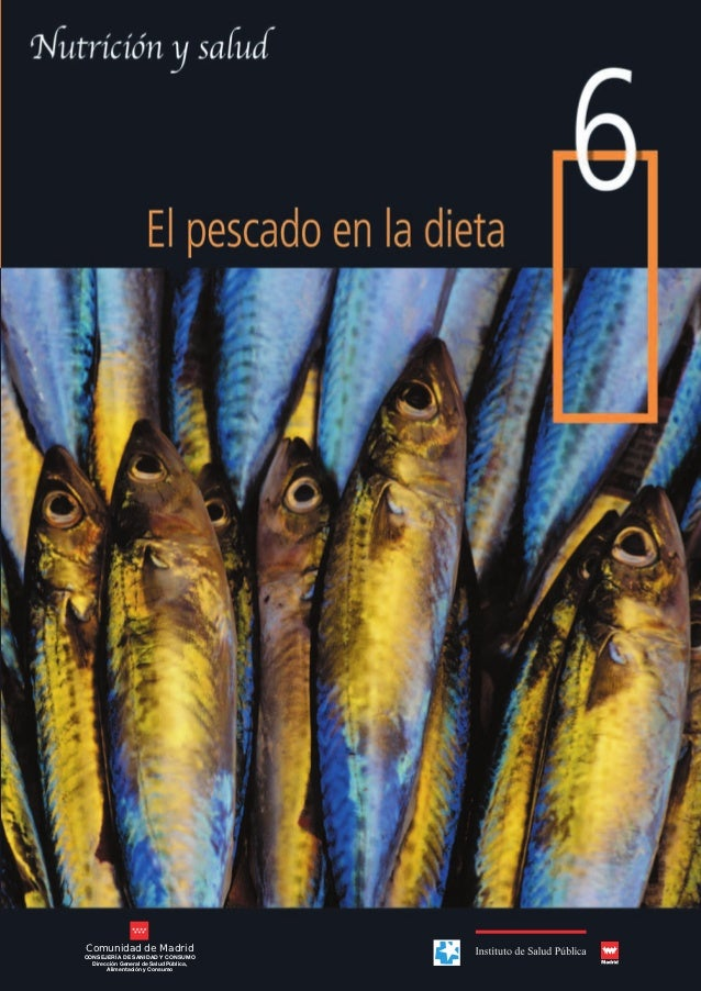 6                                        El pescado en la dietaComunidad de MadridCONSEJERÍA DE SANIDAD Y CONSUMO  Direcci...