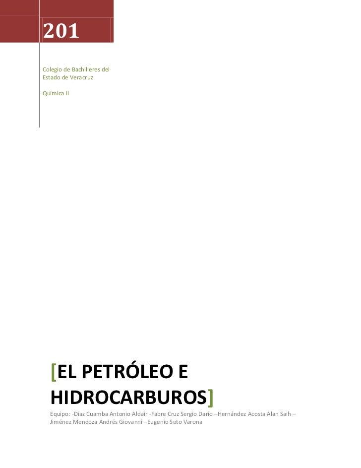 201Colegio de Bachilleres delEstado de VeracruzQuímica II  [EL PETRÓLEO E  HIDROCARBUROS]  Equipo: -Díaz Cuamba Antonio Al...