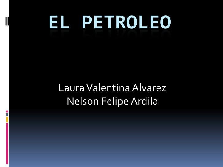 EL PETROLEOLaura Valentina Alvarez Nelson Felipe Ardila