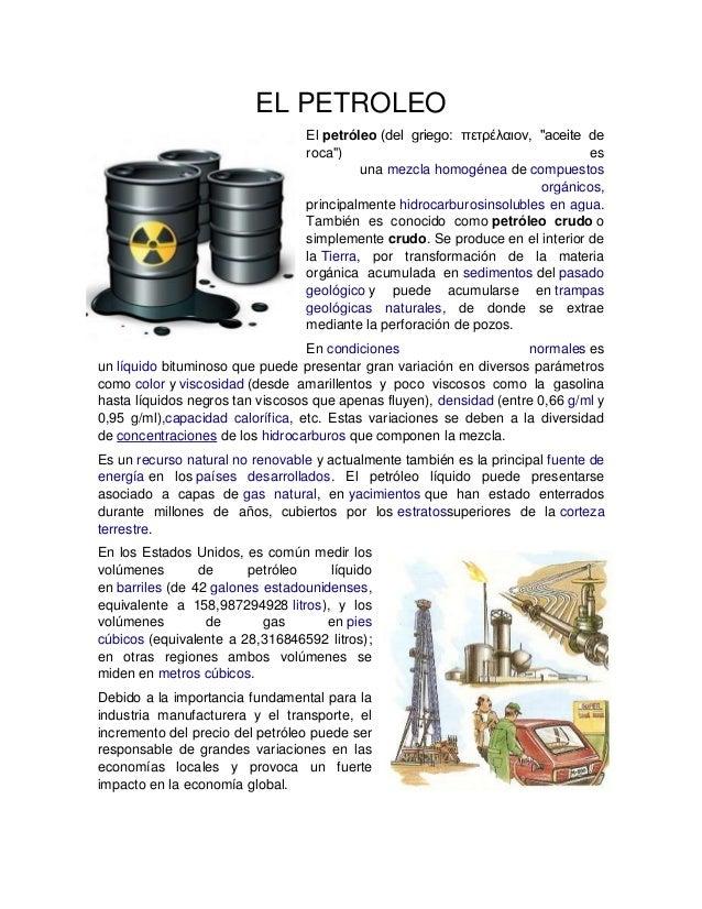 """EL PETROLEO El petróleo (del griego: πετρέλαιον, """"aceite de roca"""") es una mezcla homogénea de compuestos orgánicos, princi..."""