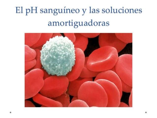 El pH sanguíneo y las soluciones        amortiguadoras