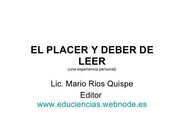 EL PLACER Y DEBER DE LEER (una experiencia personal) Lic. Mario Rios Quispe Editor  www.educiencias.webnode.es