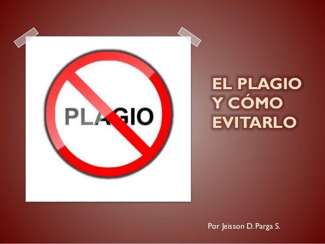 EL PLAGIO Y CÓMO EVITARLO Por Jeisson D. Parga S.