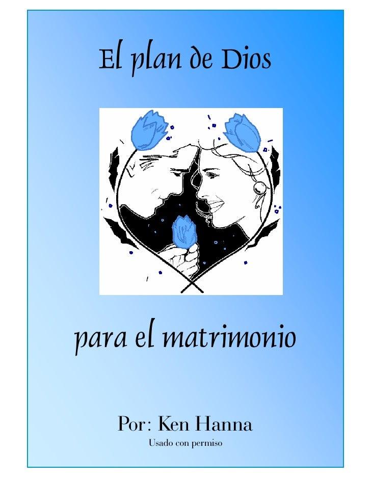 para el matrimonio El plan de Diospara el matrimonio   Por: Ken Hanna      Usado con permiso