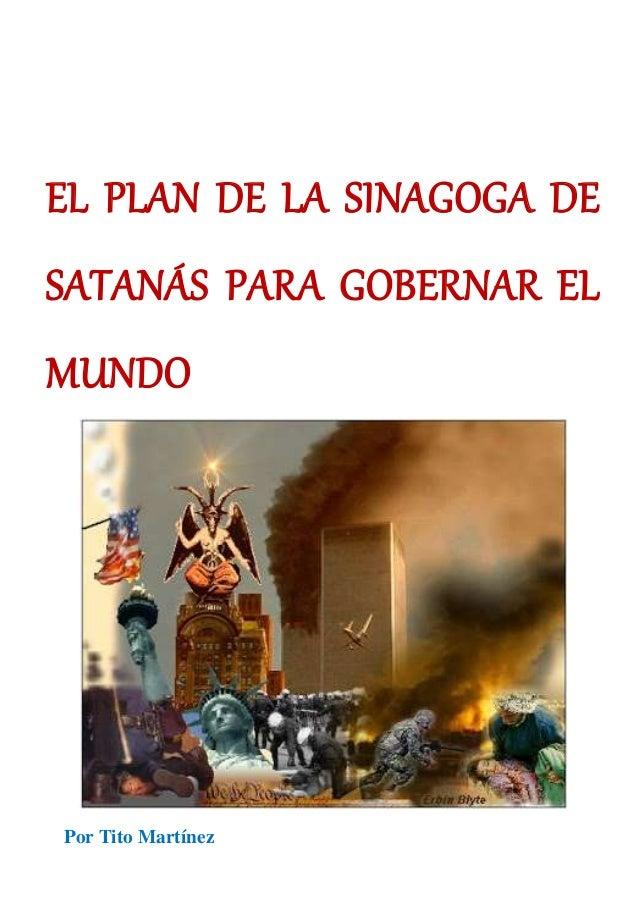 EL PLAN DE LA SINAGOGA DE SATANÁS PARA GOBERNAR EL MUNDO Por Tito Martínez