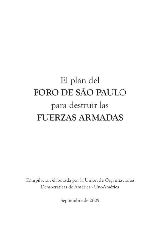 El plan del FORO DE SÃO PAULO para destruir las FUERZAS ARMADAS Compilación elaborada por la Unión de Organizaciones Democ...