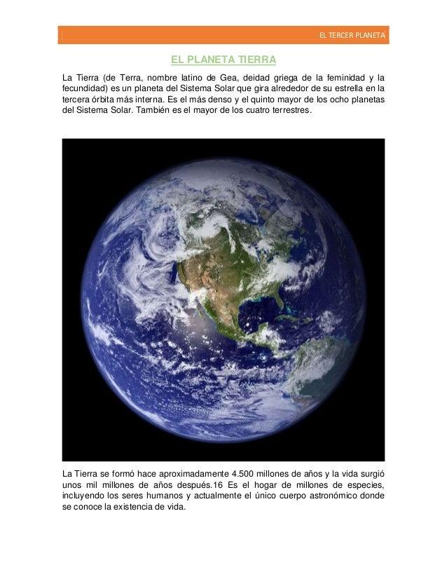 EL TERCER PLANETA  EL PLANETA TIERRA La Tierra (de Terra, nombre latino de Gea, deidad griega de la feminidad y la fecundi...