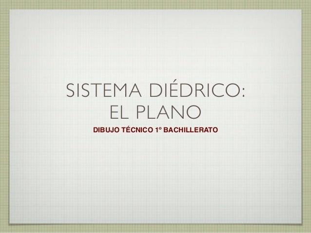 SISTEMA DIÉDRICO: EL PLANO DIBUJO TÉCNICO 1º BACHILLERATO