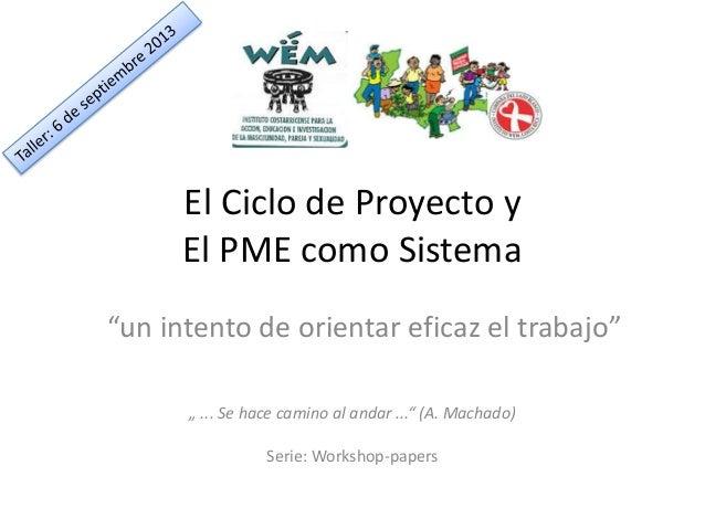 """El Ciclo de Proyecto y El PME como Sistema """"un intento de orientar eficaz el trabajo"""" """" ... Se hace camino al andar ..."""" (..."""