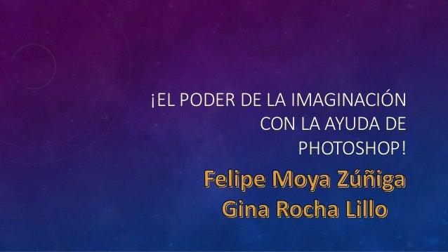 ¡EL PODER DE LA IMAGINACIÓN CON LA AYUDA DE PHOTOSHOP!