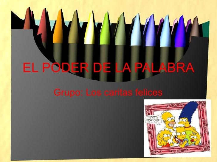 EL PODER DE LA PALABRA Grupo: Los caritas felices