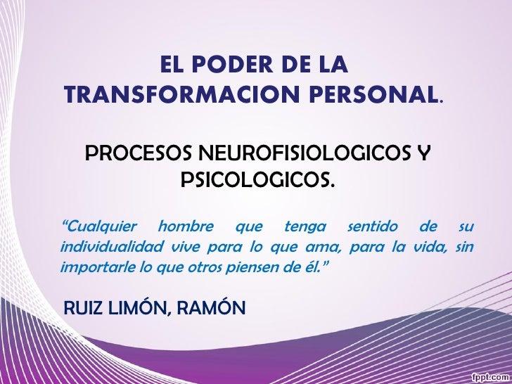 """EL PODER DE LATRANSFORMACION PERSONAL.   PROCESOS NEUROFISIOLOGICOS Y          PSICOLOGICOS.""""Cualquier hombre que tenga se..."""