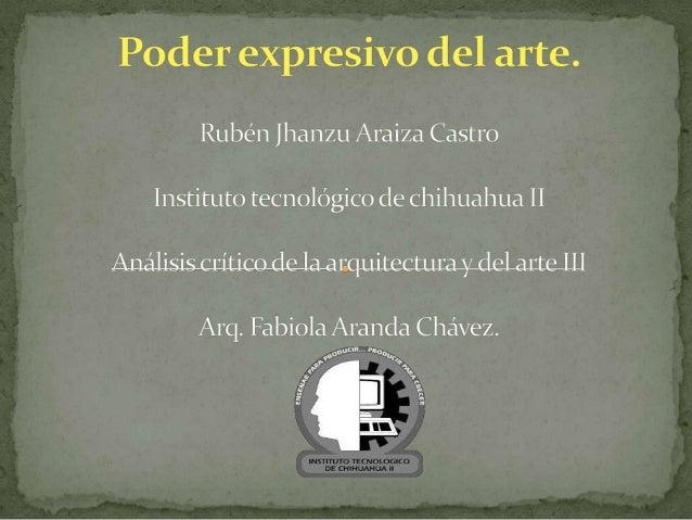El poder expresivo del arte - Ruben Jhanzu Araiza Castro