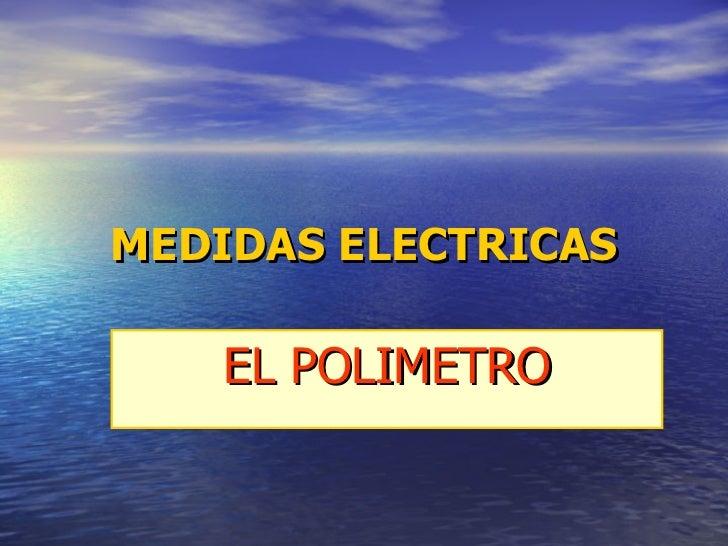 MEDIDAS ELECTRICAS EL POLIMETRO