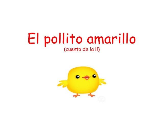 El pollito amarillo      (cuento de la ll)
