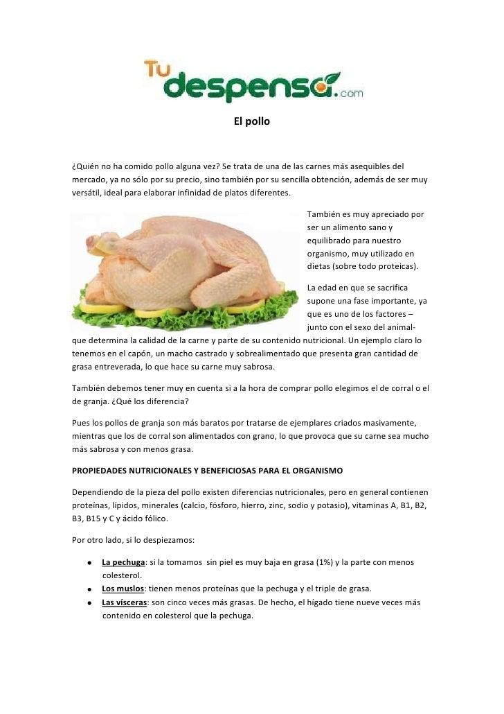 El pollo¿Quién no ha comido pollo alguna vez? Se trata de una de las carnes más asequibles delmercado, ya no sólo por su p...
