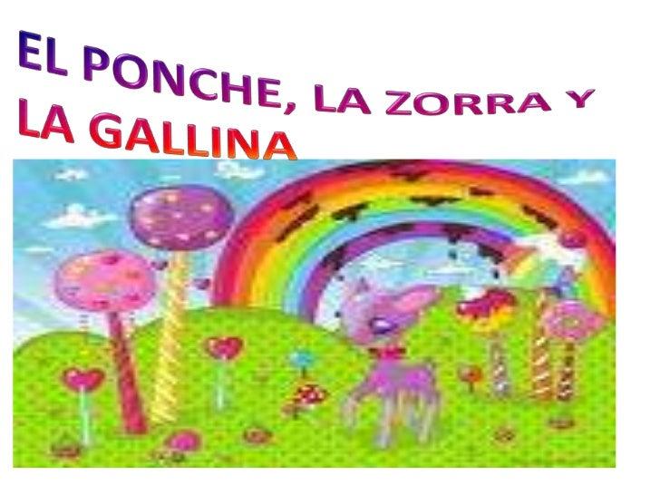 EL PONCHE, LA ZORRA Y <br />LA GALLINA<br />