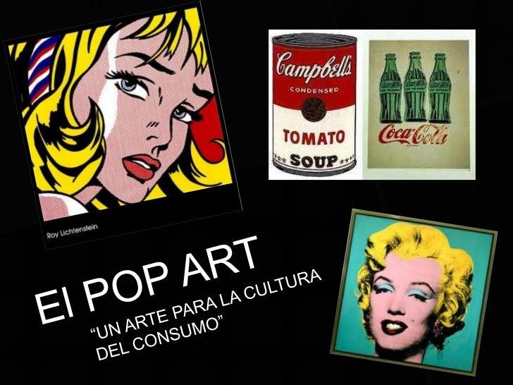 "El POP ART<br />""UN ARTE PARA LA CULTURA DEL CONSUMO""<br />"