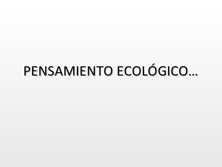 PENSAMIENTO ECOLÓGICO …