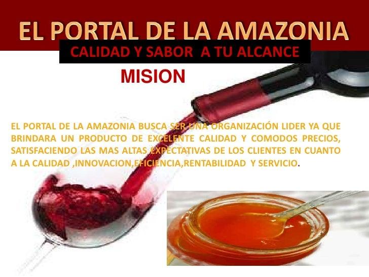 CALIDADY SABOR  A TU ALCANCE<br />MISION<br />EL PORTAL DE LA AMAZONIA BUSCA SER UNA ORGANIZACIÓN LIDER YA QUE BRINDARA UN...