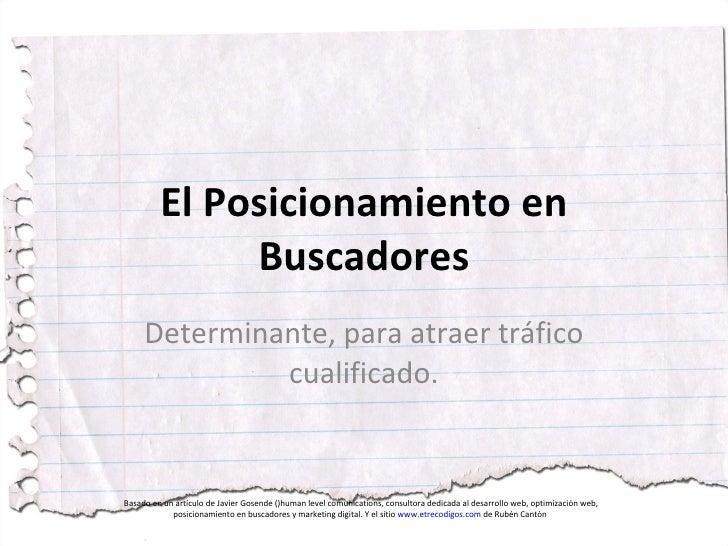 El Posicionamiento en Buscadores<br />Determinante, para atraer tráfico cualificado.<br />Basado en un artículo de Javier ...